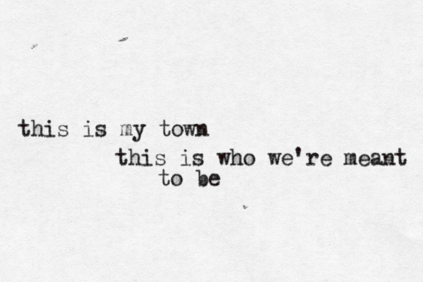 this is my town this is who we're meant to be