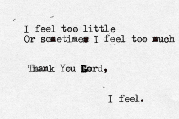 I feel too little Or sometimes I feel too much Thank You Go L L L Lord, I feel. 