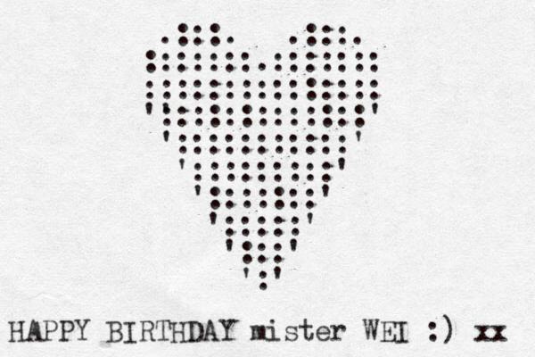 .:::. .:::. :::::::.::::::: ::::::::::::::: ' ':::::::::::::' ':::::::::::' ':::::::::' ':::::::' ':::::' ':::' ':' HAPPY BIRTHDAY mister WEI :) xx