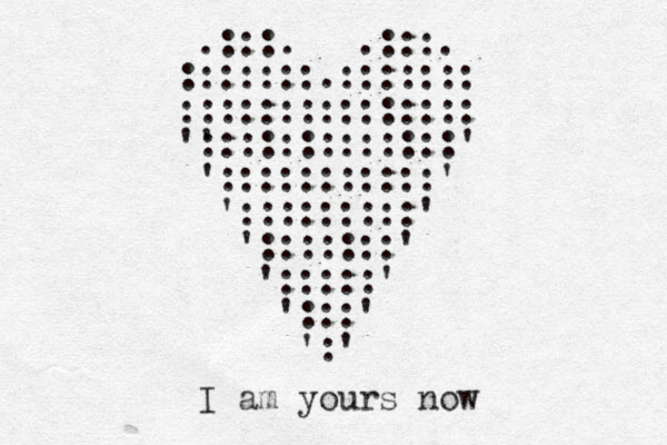 .:::. .:::. :::::::.::::::: ::::::::::::::: ' ':::::::::::::' ':::::::::::' ':::::::::' ':::::::' ':::::' ':::' ':' I am yours now