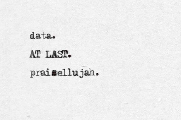 data. AT LAST. praisellujah.