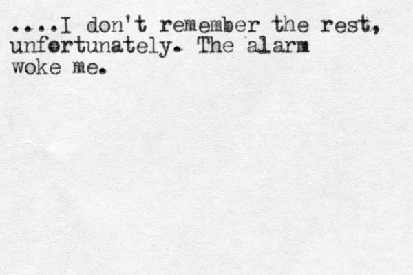 ....I don't remember the rest, unfortunately. The alarm woke me.