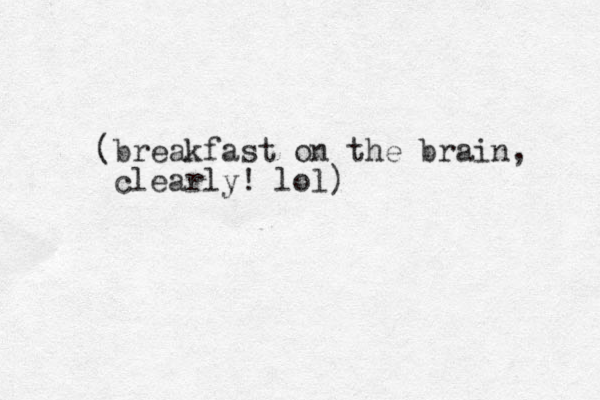 (breakfast on the brain, clearly! lol)