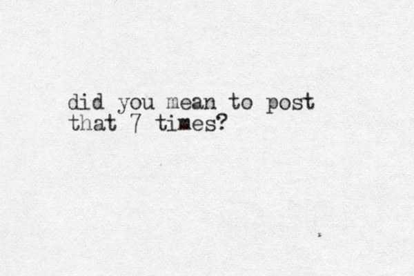 did you mean to post that 7 times?
