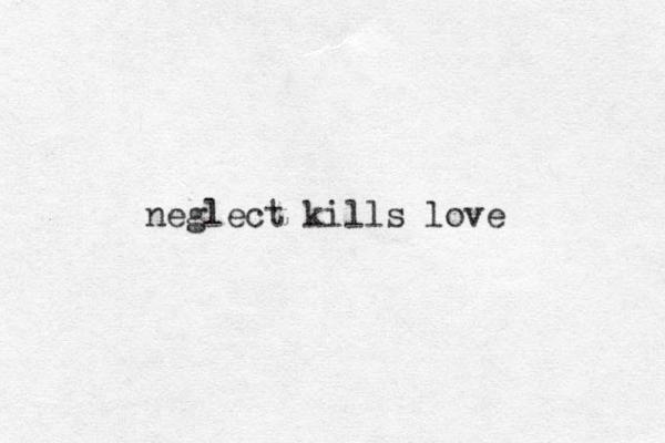 neglect kills love