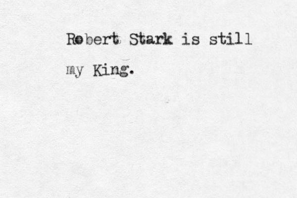 Robert Stark is still my King.