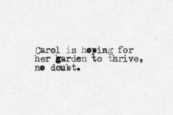 Carol is hoping for her h g garde n to thrive, no doubt.