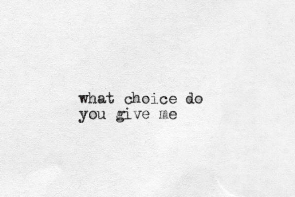 what choice do you give me