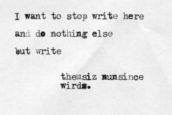 I want to stop write here and do nothing else but write themziz siz nunsince wirds.