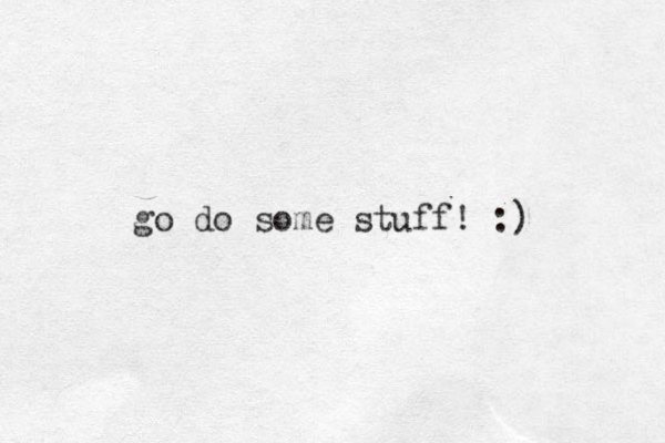 go do some stuff! :)