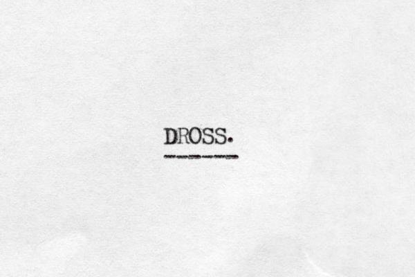 DROSS. ------