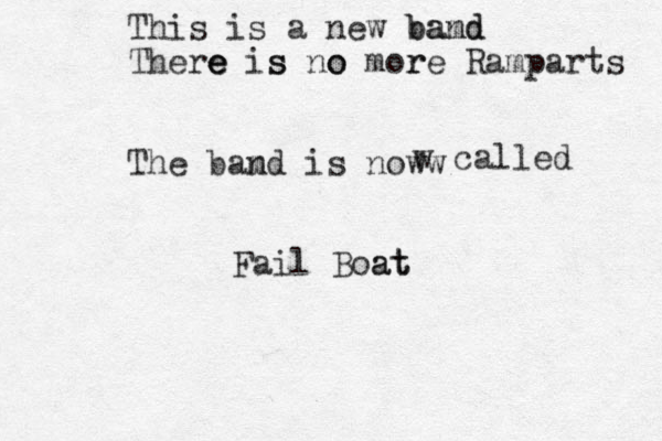 This is a new bamd band There e e is s no o mor re Ramparts The bamd n is now w w called Fail Boat t a