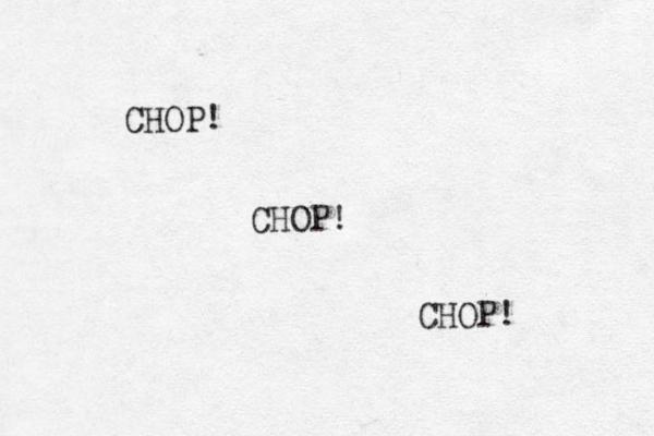 CHOP! CHOP! CHOP!