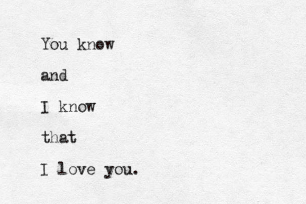 You know and I know that I love you.