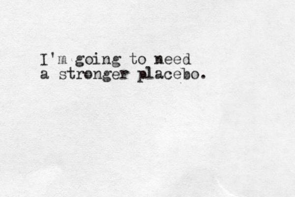 I'm going to need a stronger placebo.