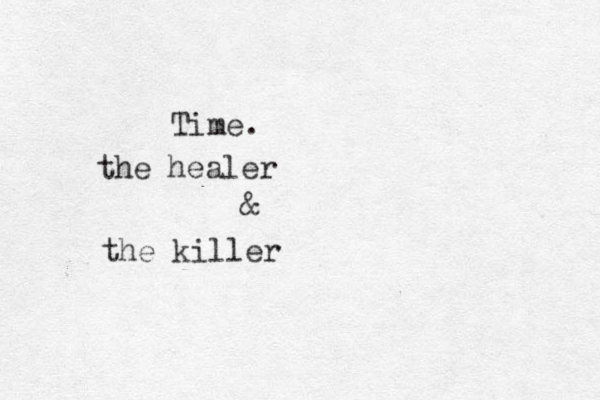 Time. the healer & the killer