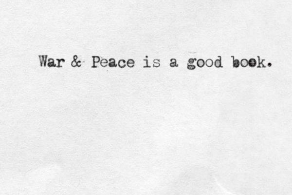 War & Peace is a good book.
