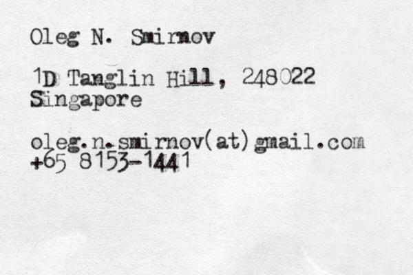 Oleg N. Smirnov 1D Tanglin Hill, 248022 Singapore oleg.n.smirnov (at)gmail.com +65 8153-1441