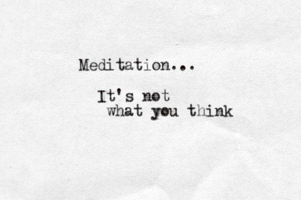 Meditation... It's not what you think