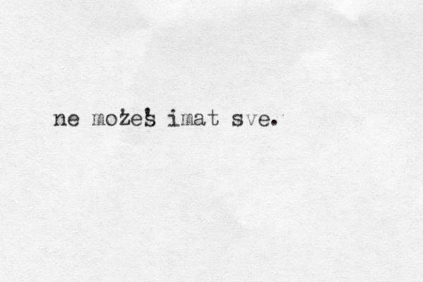 ne mozes ' ' imat sve.