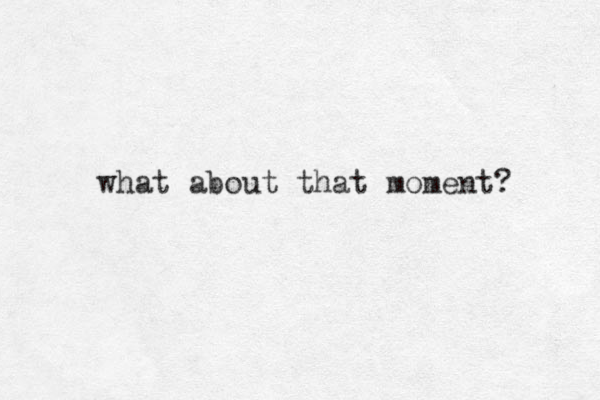 what about that moment?