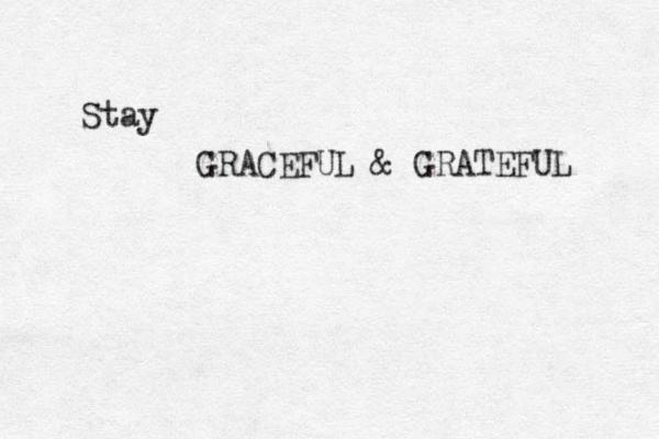 Stay GRACEFUL & GRATEFUL