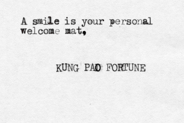A smile is your personal welcome mat, . . . KUNG PAI O O FORTUNE
