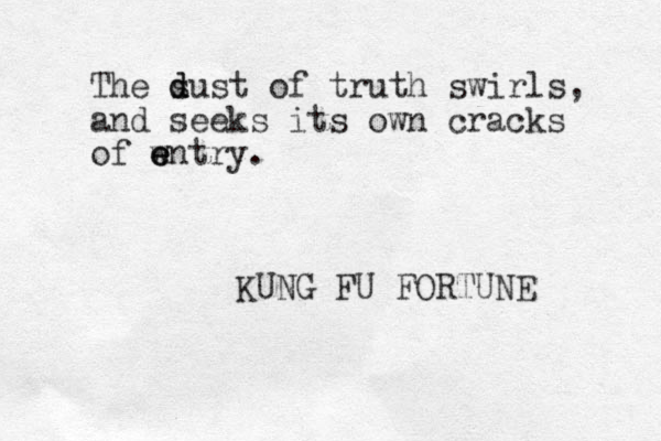 The sust d d of truth swirls, and seeks its own cracks of wntry. e e e KUNG FU FORTUNE