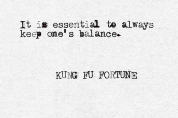 It is essential to always keep one's balance. KUNG FU FORTUNE
