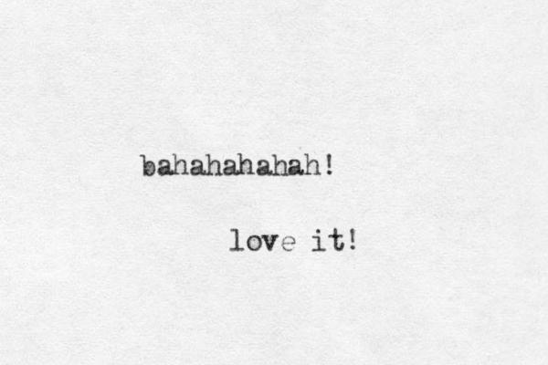 bahahahahah! love it!