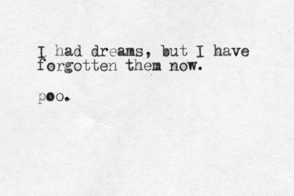I had dreams, but I have forgotten them now. poo.