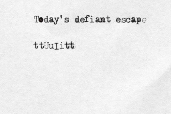Today's defiant escape ttUuIitt