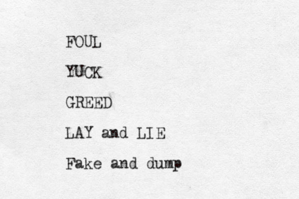 FOUL YUCK GREED LAY and LIE Fake and dump