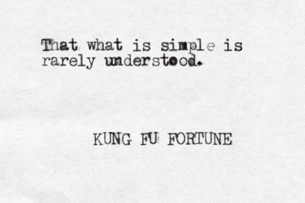That what is simple is rarely understood. KUNG FU FORTUNE