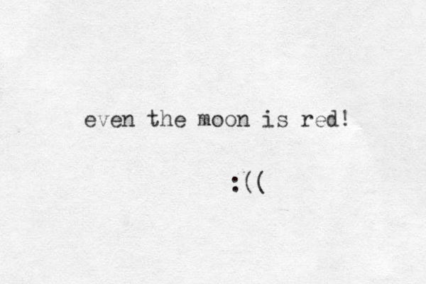 even the moon is red! :((