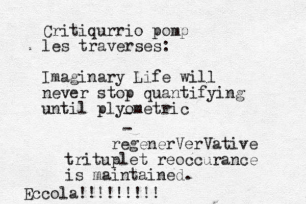 Critiqur rio pomp les traverses: Imaginary Life will never stop quantifying until plyometric - - regenerVerVative trituplet reoccurance is maintained. Eccola!!!!!!!!!