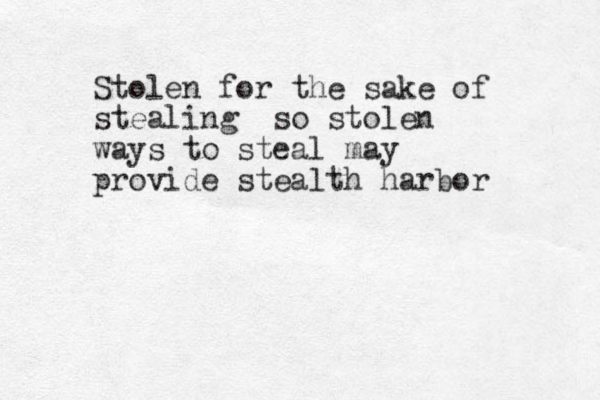 Stolen for the sake of stealing so stolen ways to steal may provide stealth harbor