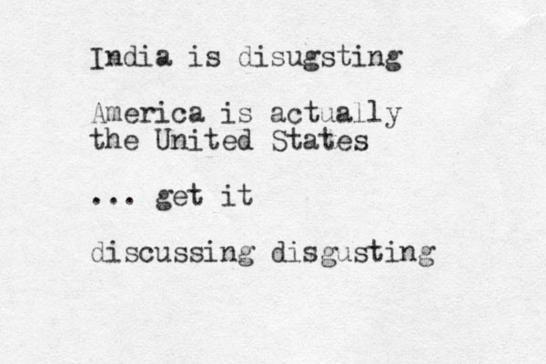 India is disugsting America is actually the United States ... get it discussing disgusting