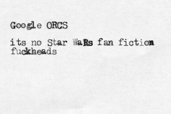 Google ORCS its no Star Wats R Rs fan fiction fuckheads