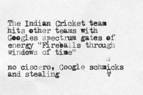 """The Indian Cricket team hits other teams with Googles spectrum gates of energy """"Fireballs through windows of time"""" no ciscero, Google schmicks and stealing c u v"""
