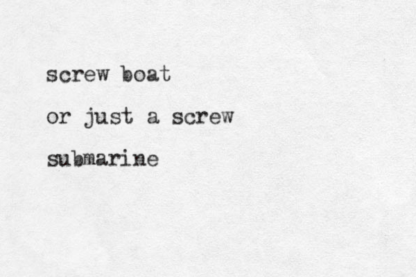 screw boat or just a screw submarine