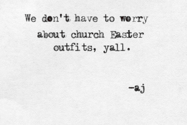 We don't have to worry about church Easi ter outfits, yall. -aj