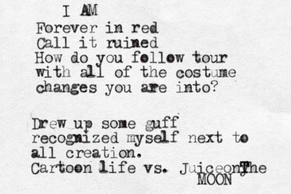 Forever in red Call it ruined How do you follow tour with all of the costume changes you are into? I AM Drew up some guff recognized myself next to all creation. Cartoon life vs. Juiceonyhe T T MOON