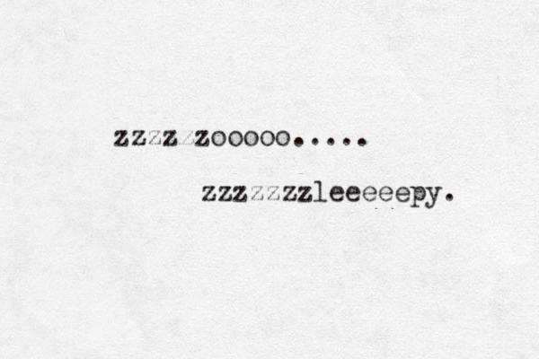 zzzzzzooooo..... zzzzzzzleeeeepy.