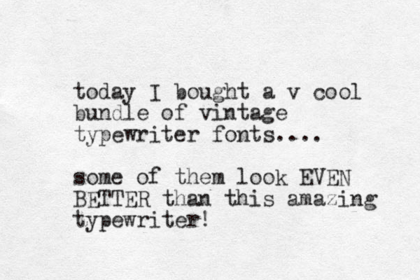 today I bought a v cool bundle of vintage typewriter fonts.... some of them look EVEN BETTER than this amazing typewriter!
