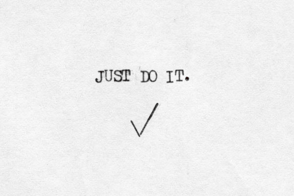 / / \ JUST DO IT. _