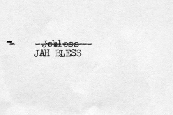 Jobless JAH BLESS - - - -----------