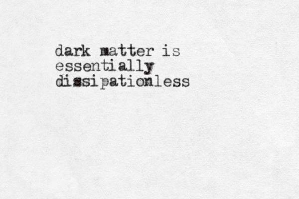 dark matter is essentially dissipationless