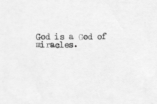 God is a God of miracles.