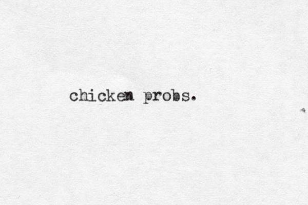 chicken probs.